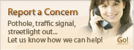 Report a Concern - Pothole, traffic signal, streetlight out ... Let us know how we can help!